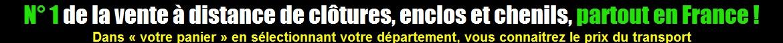 N° 1 de la vente à distance de clôtures, enclos et chenils, partout en France !